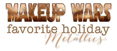 Holiday Metallics Makeup Wars