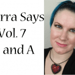 Phyrra Says Vol. 7 Q and A