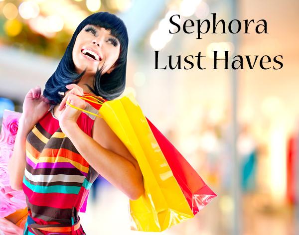 New Sephora Lust Haves