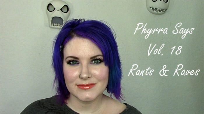 Phyrra Says Vol. 18 Rants & Raves