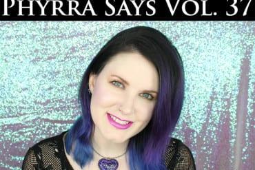 Phyrra Says Vol 37 Rants & Raves