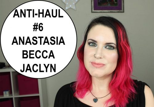 Anti-Haul #6 Anastasia, BECCA, Jaclyn Hill, Morphe, theBalm, & More
