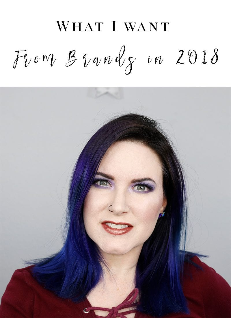 What I Want from Brands in 2018 - See what's on my wish list!