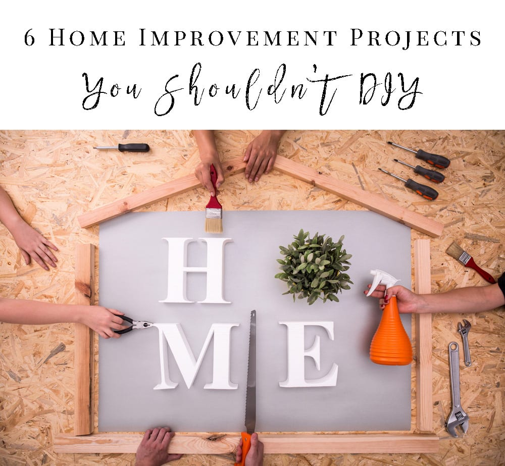 6 Home Improvement Projects You Should Never Diy